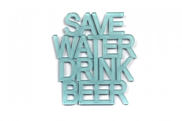 Acryltypo® - Save Water and Drink Beer