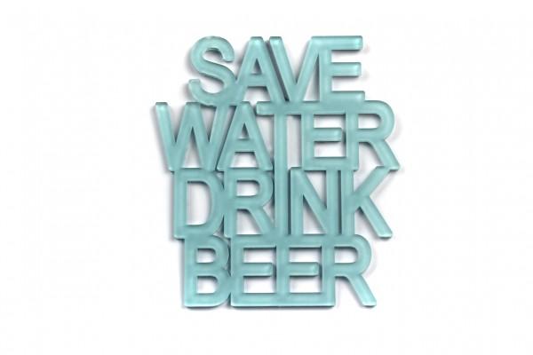 Acryltypo® - Save water drink beer